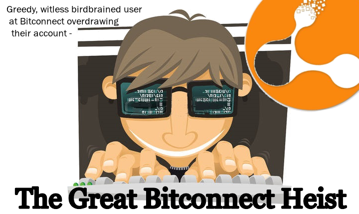 The great bitconnect heist greedy witless birdbrained users at the great bitconnect heist greedy witless birdbrained users at bitconnect overdrawing their accounts august 2017 bitconnect stopboris Choice Image